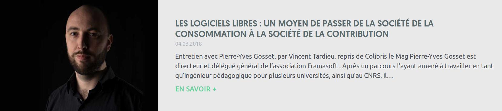 Entretien avec Pierre-Yves Gosset, par Vincent Tardieu, repris de Colibris le Mag Pierre-Yves Gosset est directeur et délégué général de l'association Framasoft