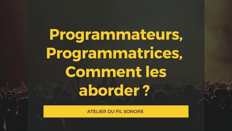 [RESSOURCE] Programmateurs, programmatrices, comment les aborder ?